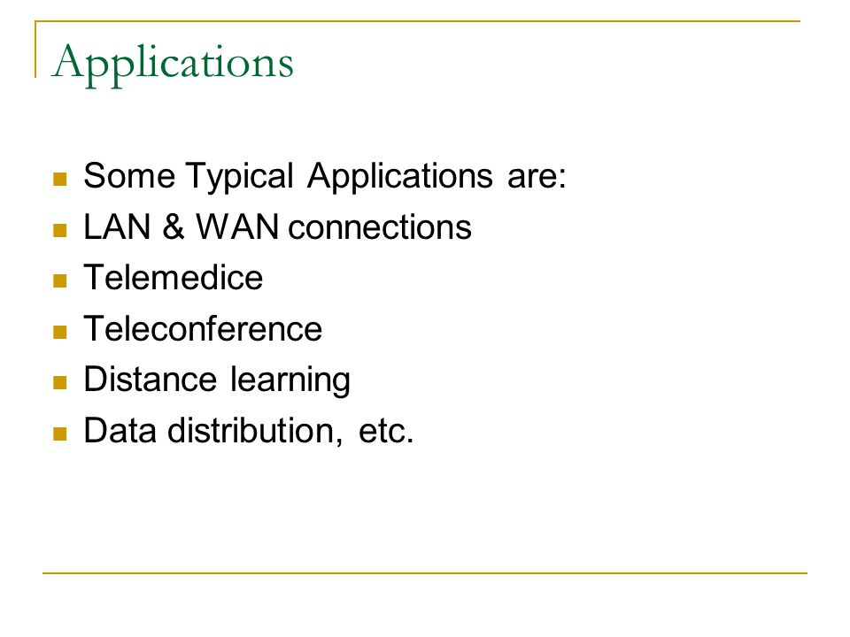 Applications Some Typical Applications are: LAN & WAN connections