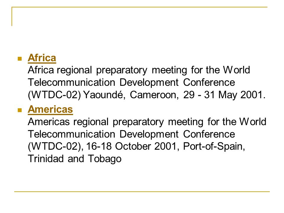 Africa Africa regional preparatory meeting for the World Telecommunication Development Conference (WTDC-02) Yaoundé, Cameroon, May 2001.