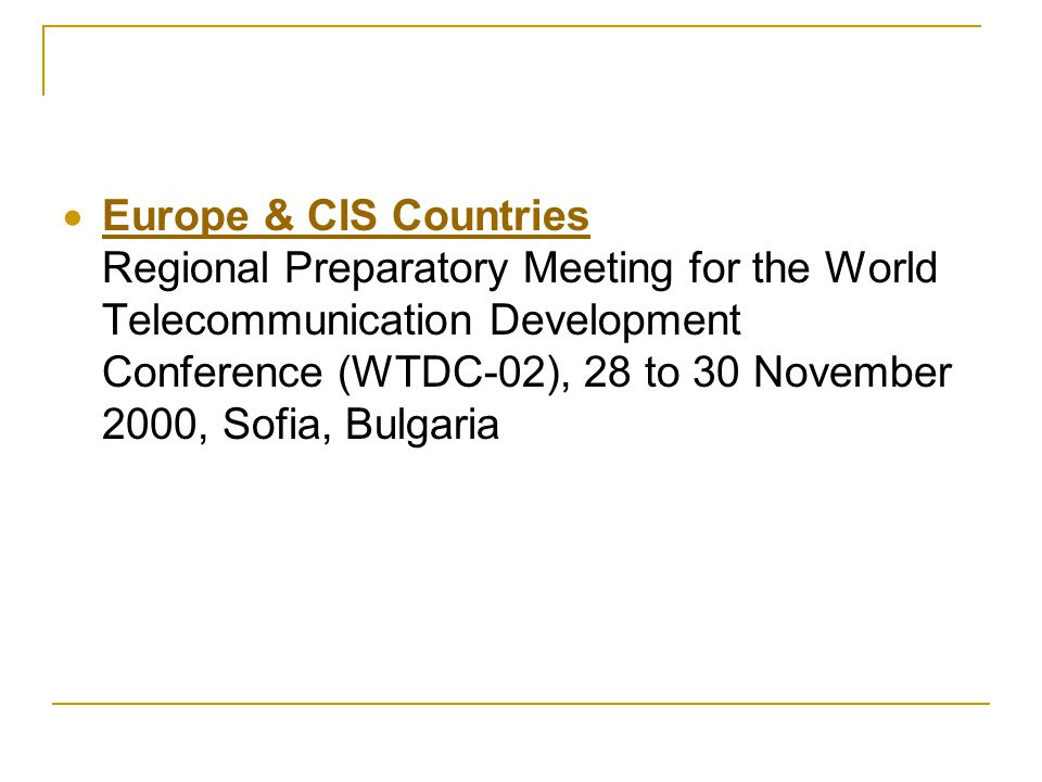 Europe & CIS Countries Regional Preparatory Meeting for the World Telecommunication Development Conference (WTDC-02), 28 to 30 November 2000, Sofia, Bulgaria