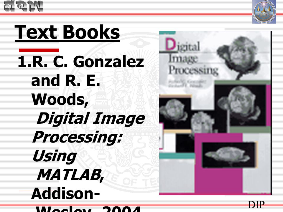 Text Books R. C. Gonzalez and R. E. Woods,