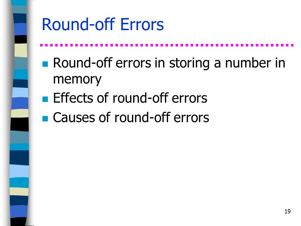 Round-off Errors Round-off errors in storing a number in memory