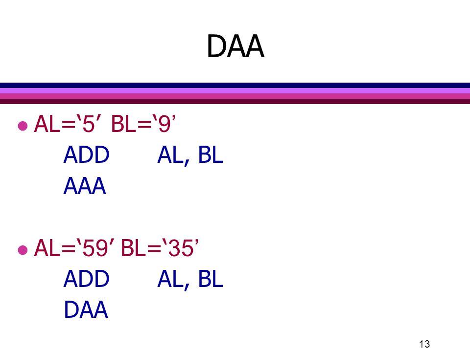 DAA AL='5' BL='9' ADD AL, BL AAA AL='59' BL='35' DAA