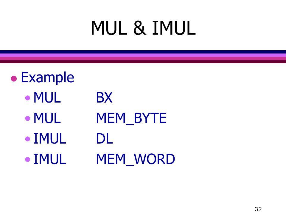 MUL & IMUL Example MUL BX MUL MEM_BYTE IMUL DL IMUL MEM_WORD