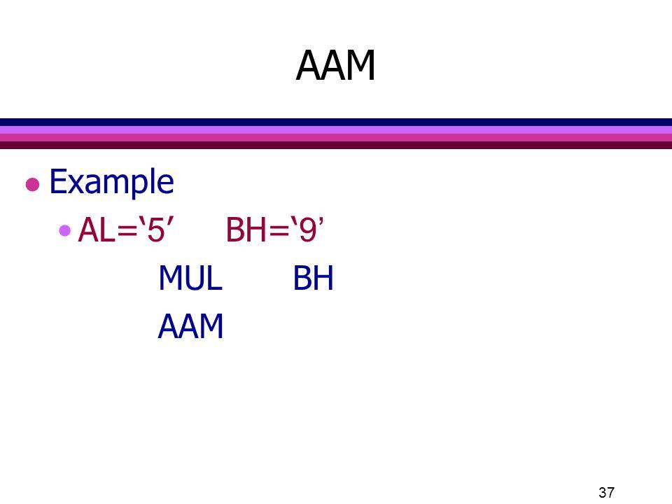 AAM Example AL='5' BH='9' MUL BH AAM