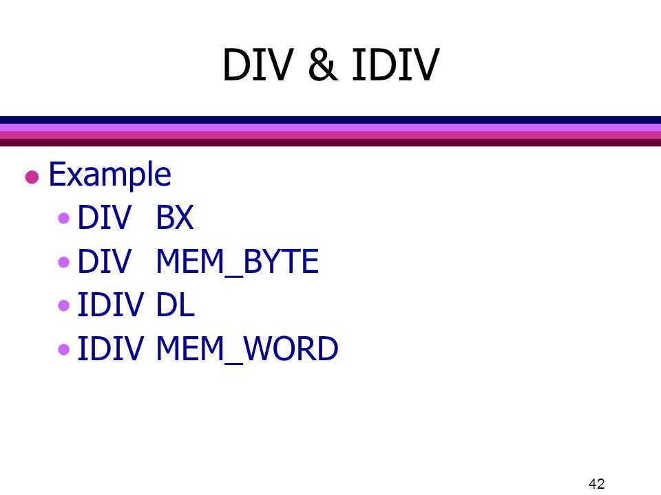 DIV & IDIV Example DIV BX DIV MEM_BYTE IDIV DL IDIV MEM_WORD