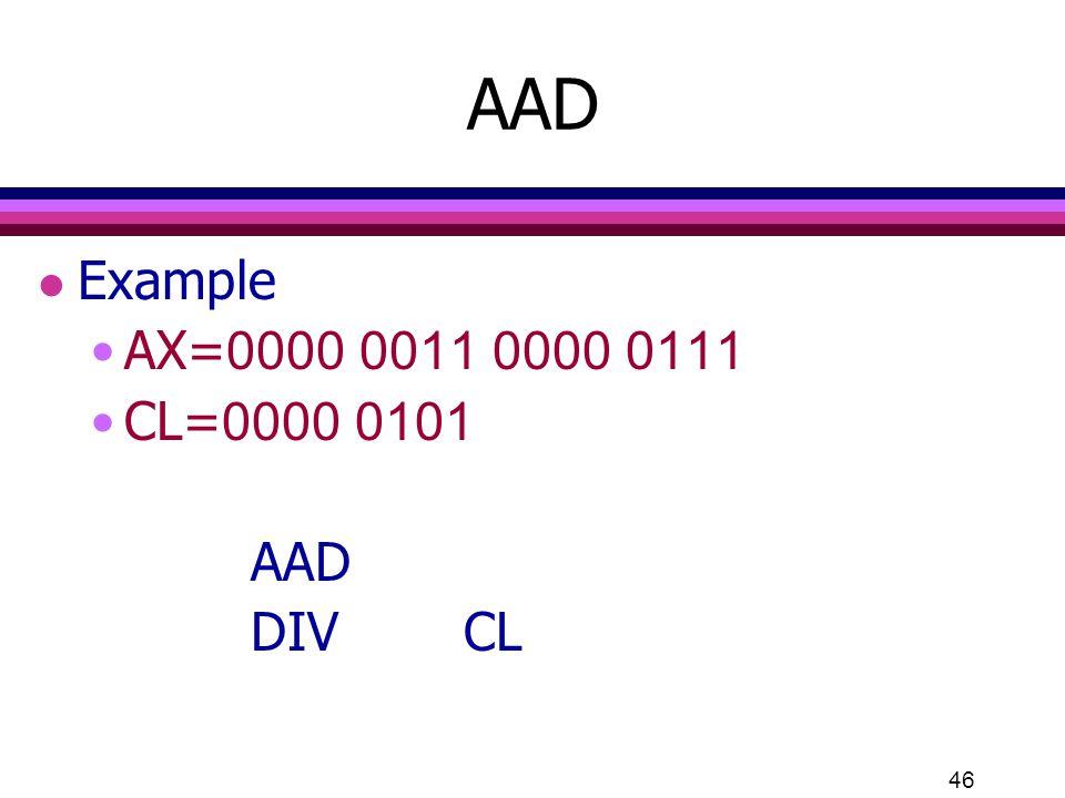 AAD Example AX=0000 0011 0000 0111 CL=0000 0101 AAD DIV CL