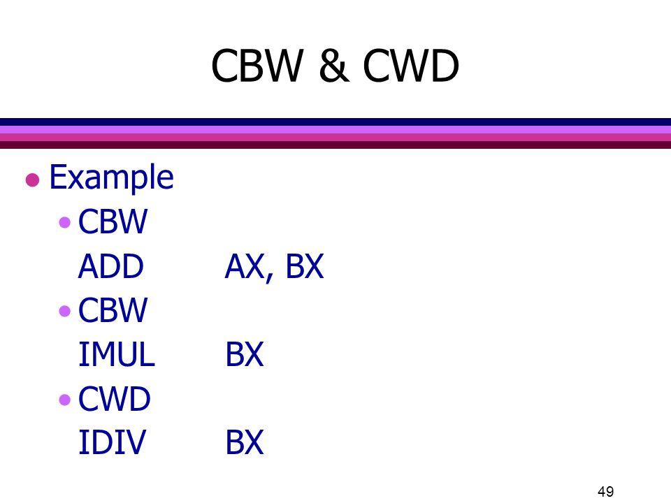 CBW & CWD Example CBW ADD AX, BX IMUL BX CWD IDIV BX
