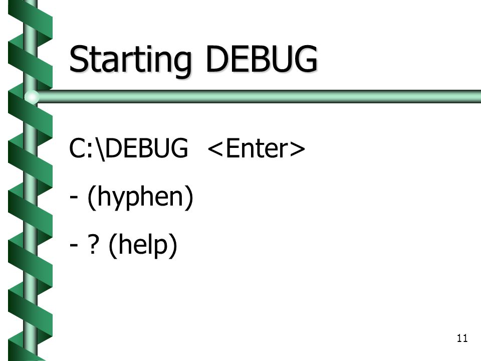 Starting DEBUG C:\DEBUG <Enter> - (hyphen) - (help)