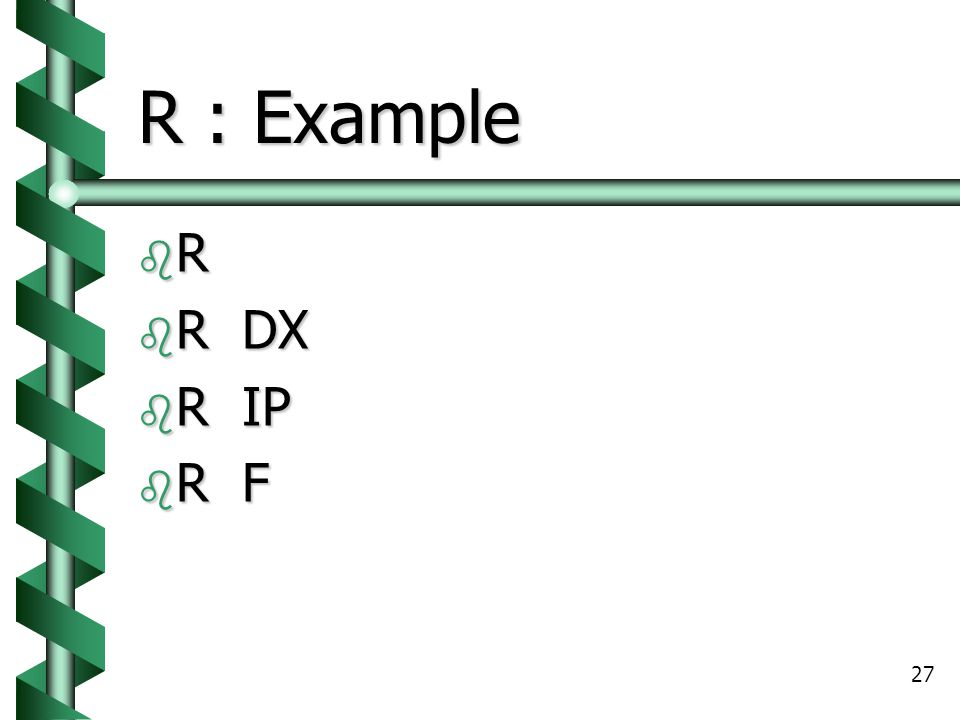 R : Example R R DX R IP R F