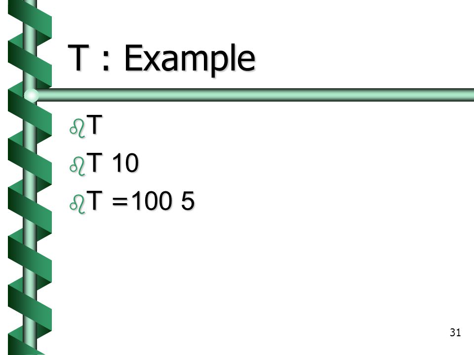 T : Example T T 10 T =100 5