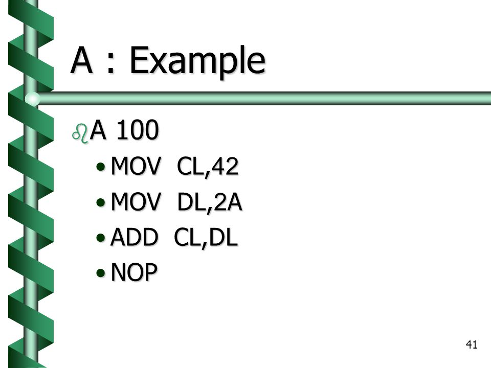 A : Example A 100 MOV CL,42 MOV DL,2A ADD CL,DL NOP