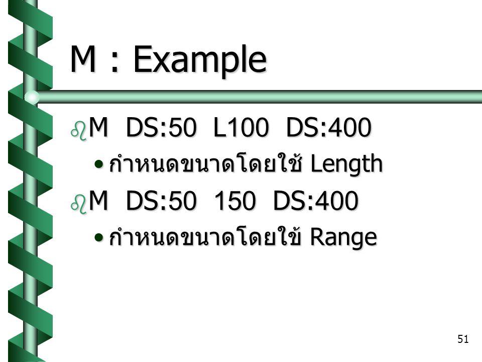 M : Example M DS:50 L100 DS:400 M DS:50 150 DS:400