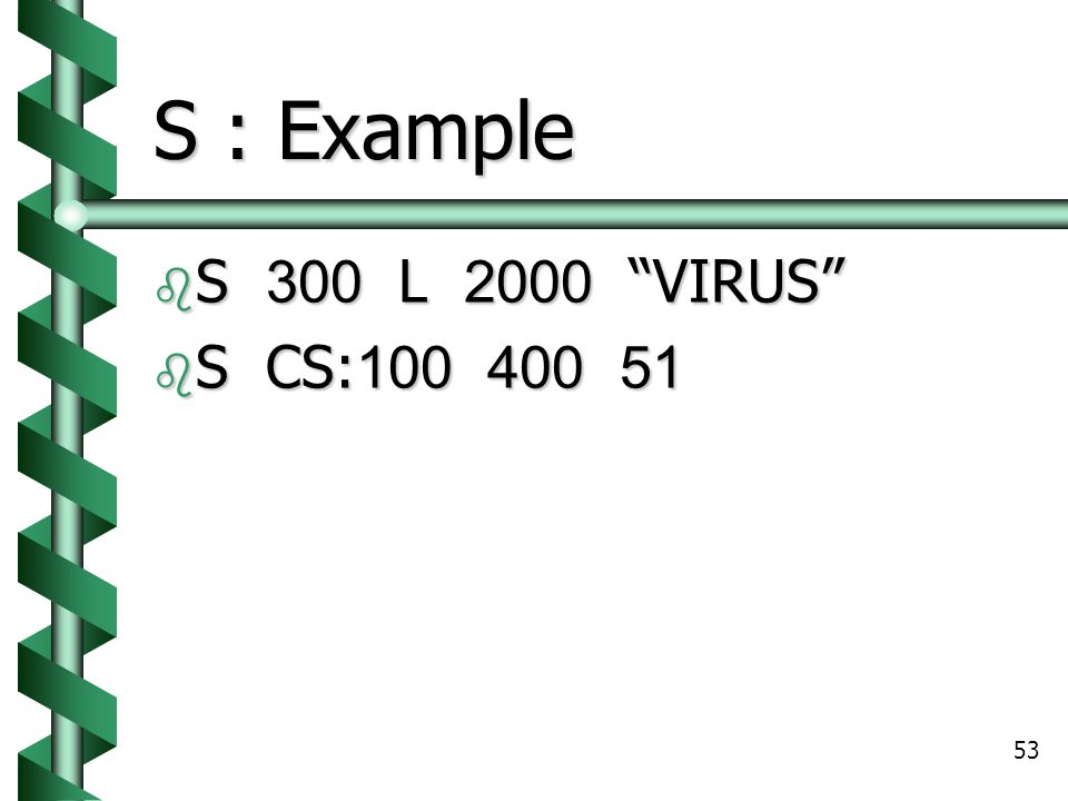 S : Example S 300 L 2000 VIRUS S CS:100 400 51