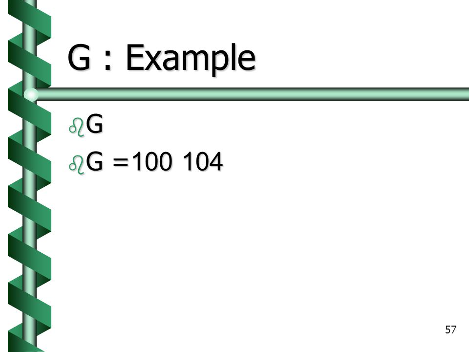 G : Example G G =100 104