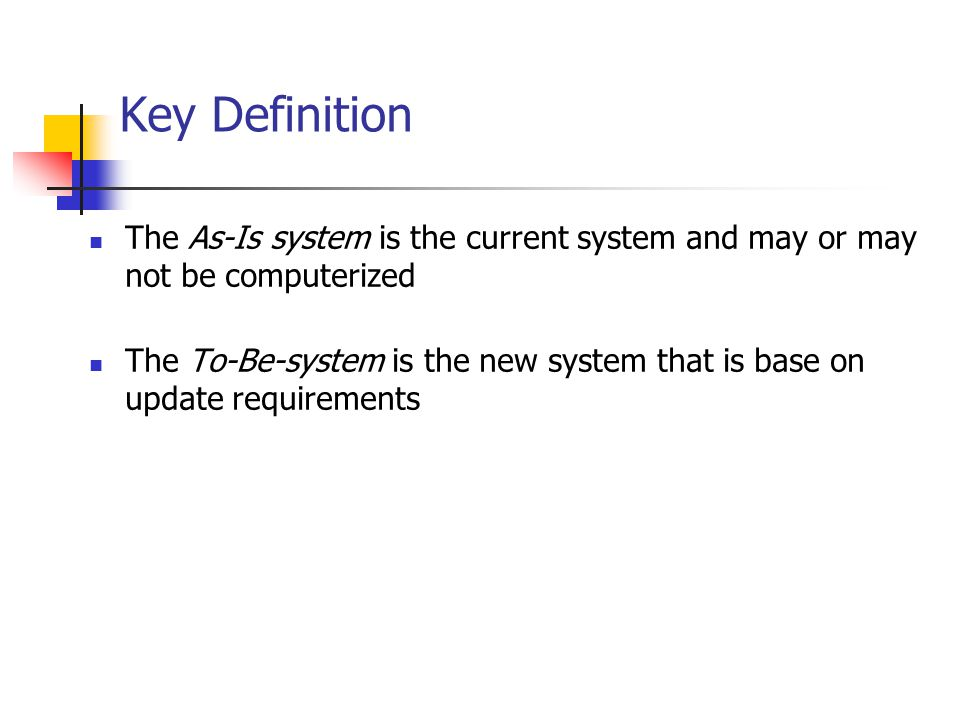 Key Definition The As-Is system is the current system and may or may not be computerized.