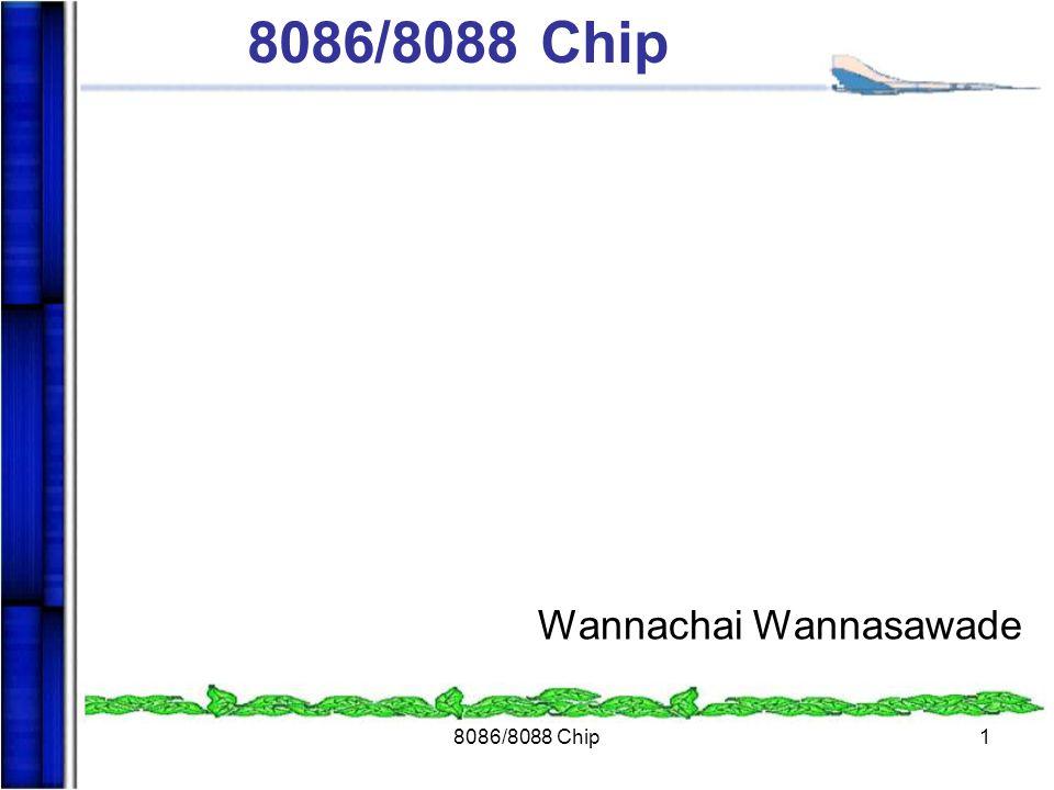 8086/8088 Chip Wannachai Wannasawade 8086/8088 Chip