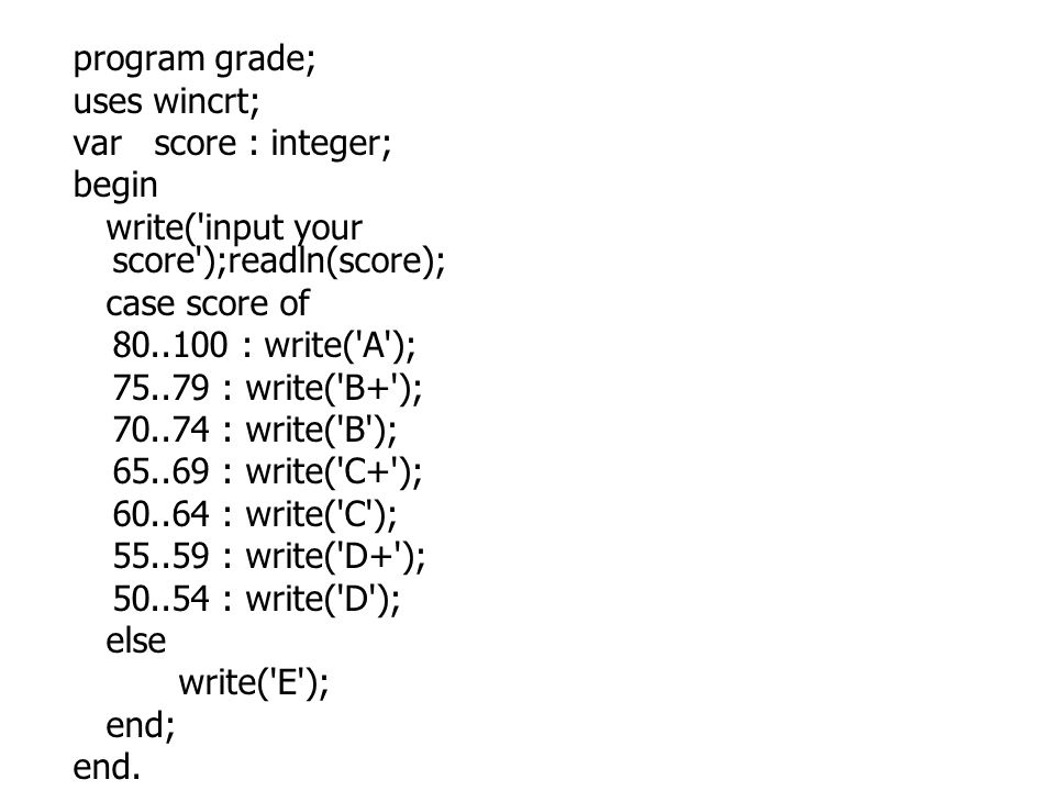 program grade; uses wincrt; var score : integer; begin. write( input your score );readln(score);