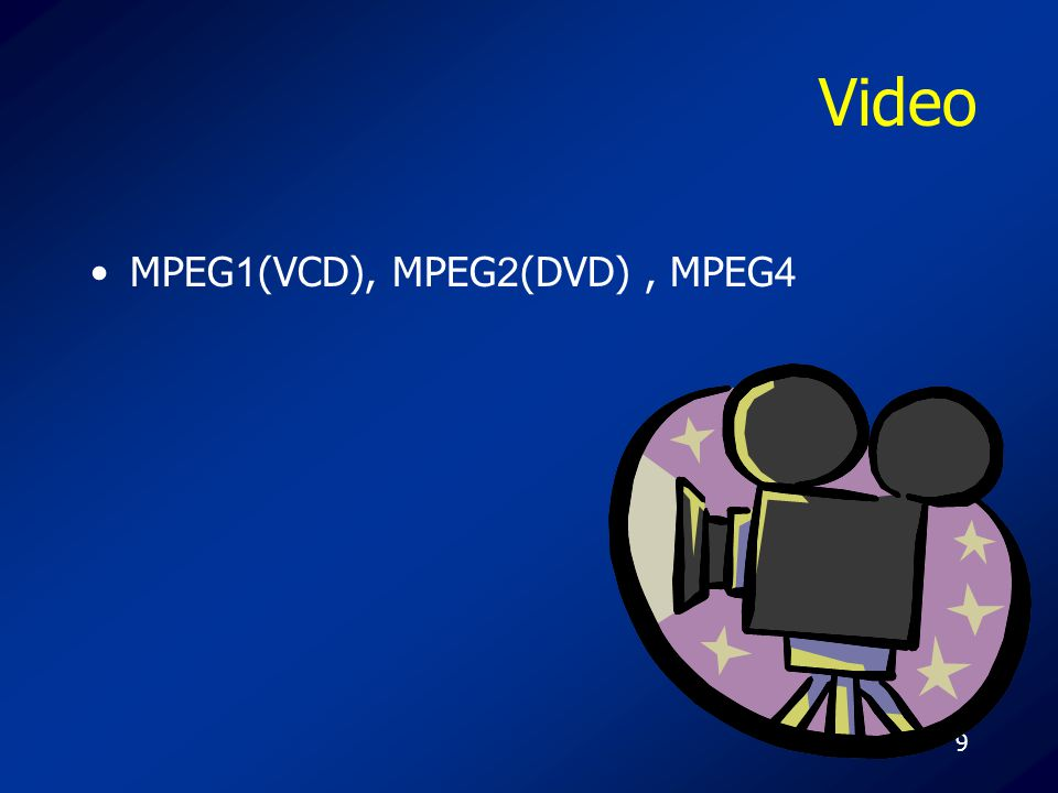 Video MPEG1(VCD), MPEG2(DVD) , MPEG4