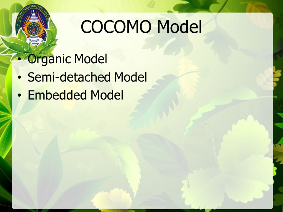 COCOMO Model Organic Model Semi-detached Model Embedded Model