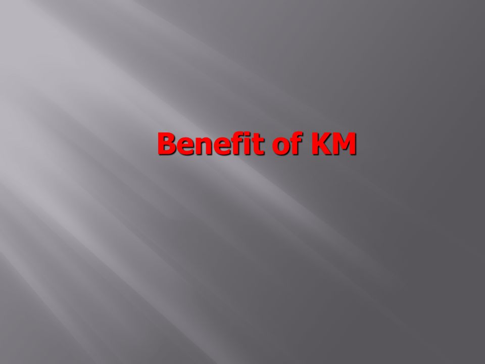 Benefit of KM
