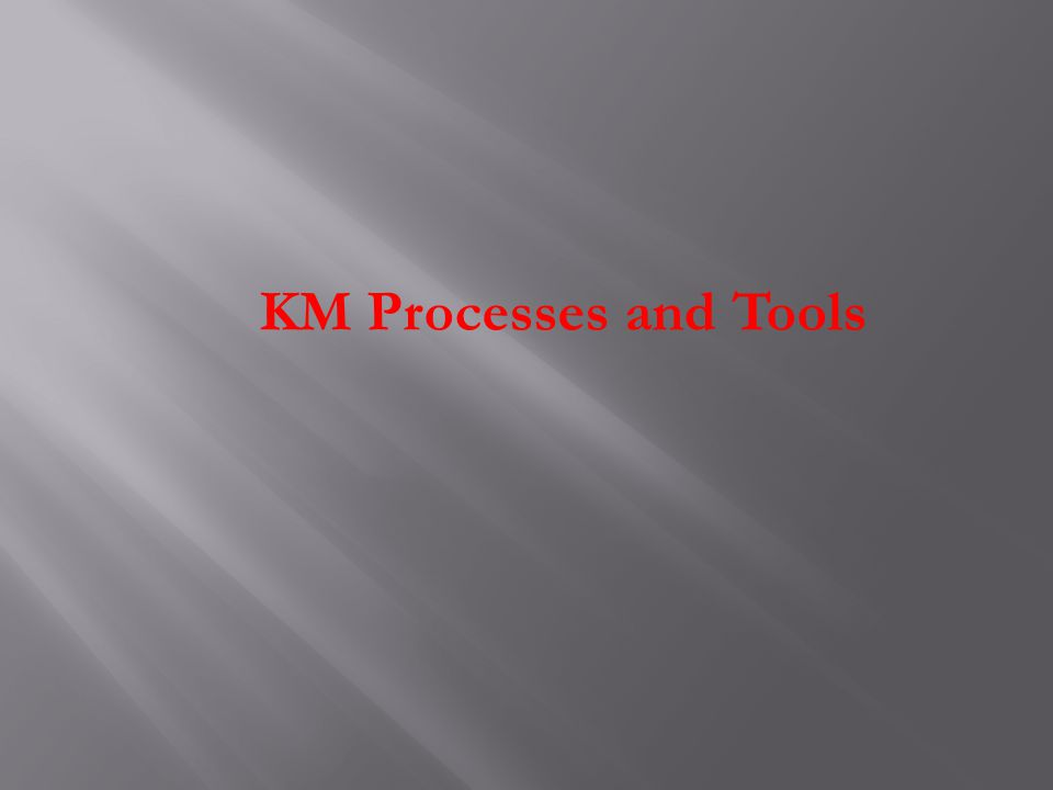 KM Processes and Tools