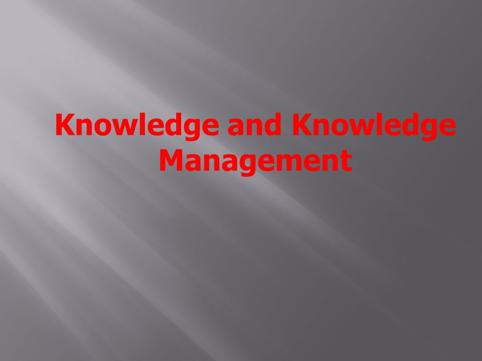 Knowledge and Knowledge Management