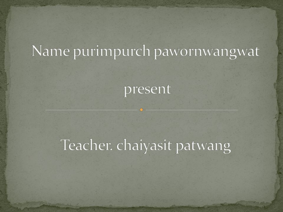 Name purimpurch pawornwangwat present Teacher. chaiyasit patwang