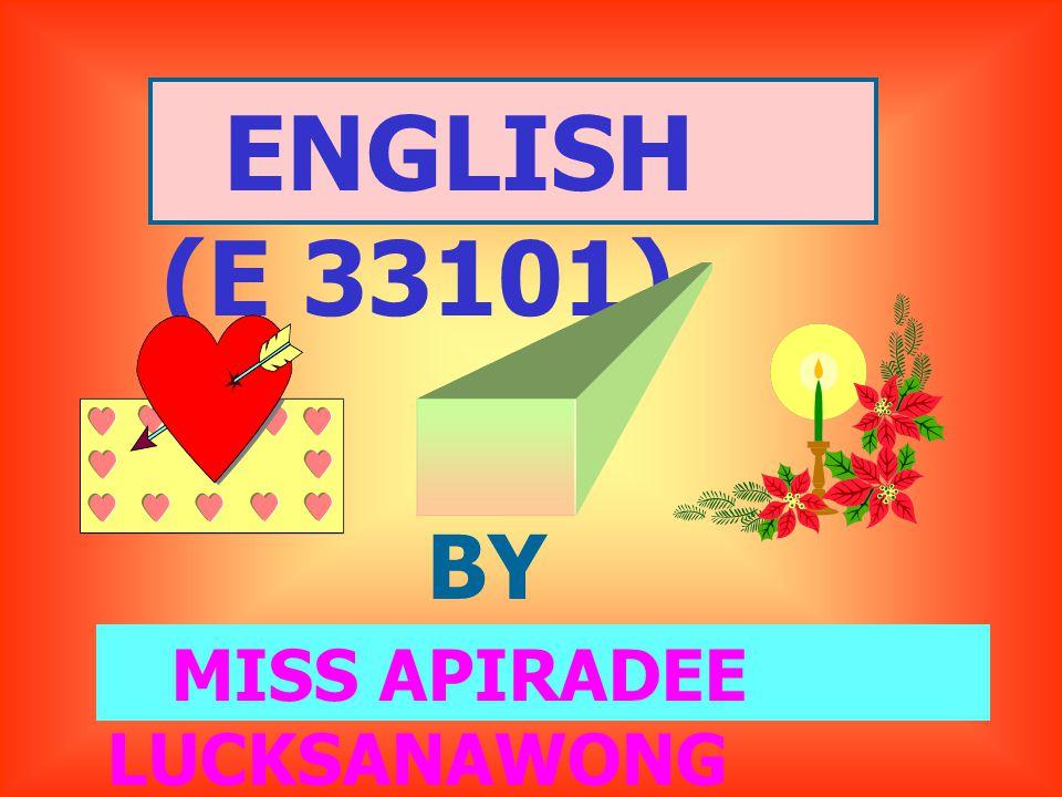 ENGLISH (E 33101) BY MISS APIRADEE LUCKSANAWONG