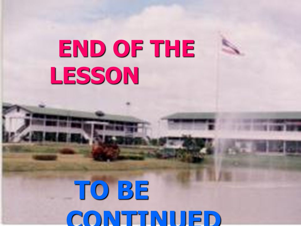 END OF THE LESSON TO BE CONTINUED