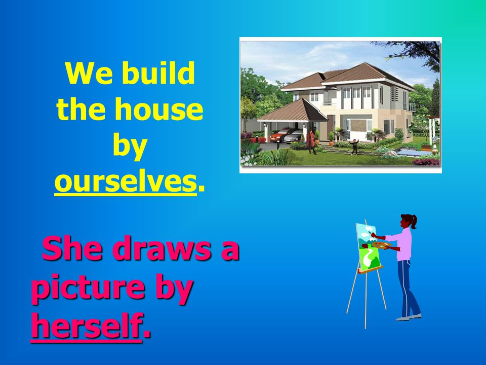 We build the house by ourselves.