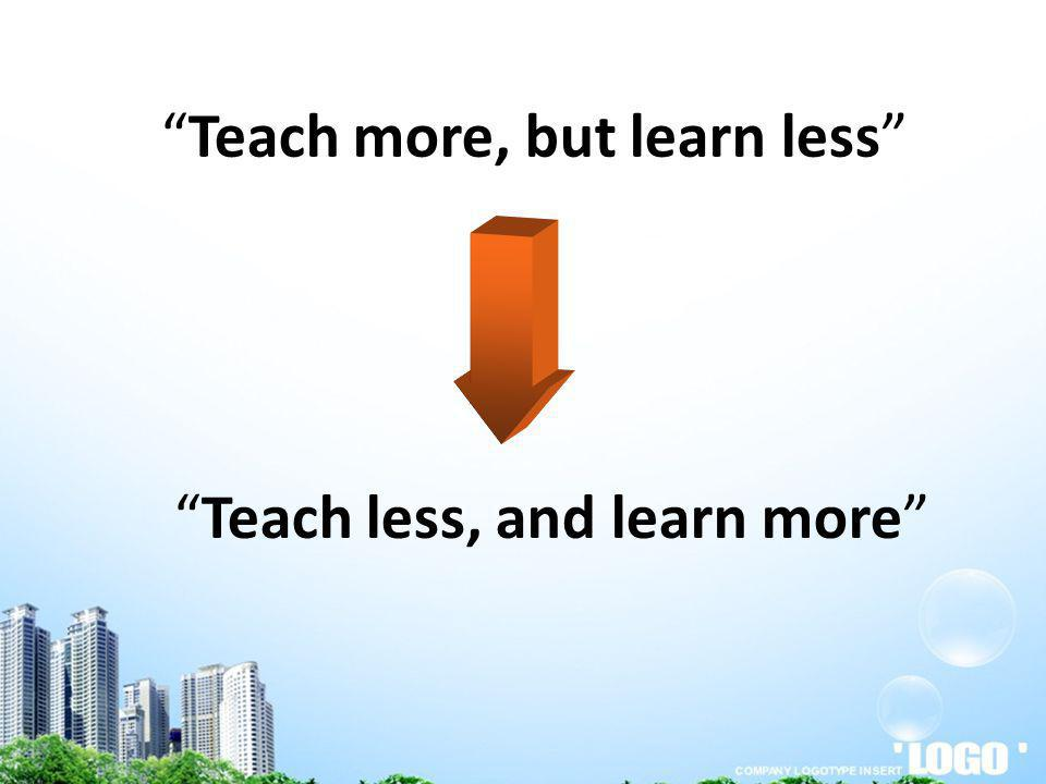 Teach more, but learn less