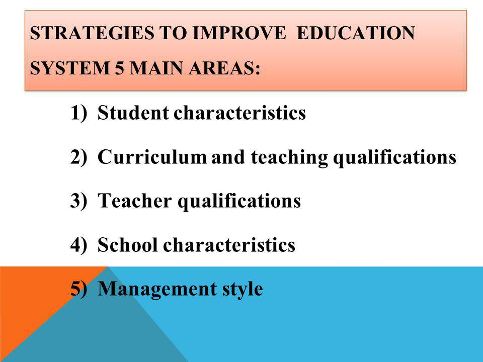 Strategies to improve Education system 5 main areas: