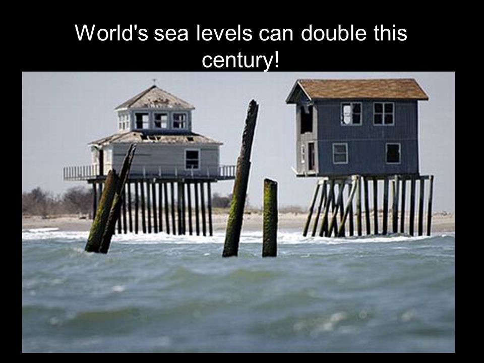 World s sea levels can double this century!