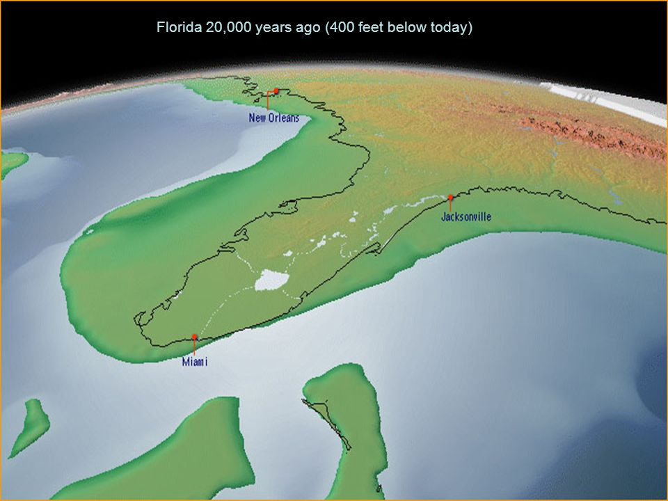 Florida 20,000 years ago (400 feet below today)