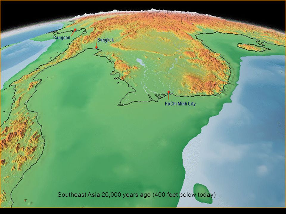 Southeast Asia 20,000 years ago (400 feet below today)