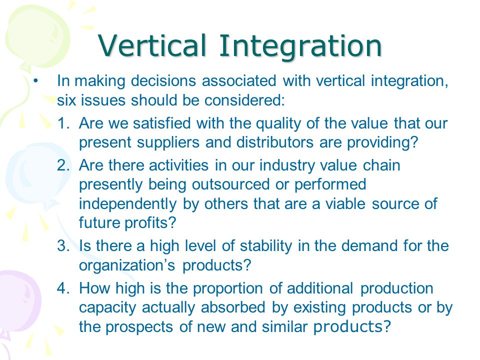 Vertical Integration In making decisions associated with vertical integration, six issues should be considered: