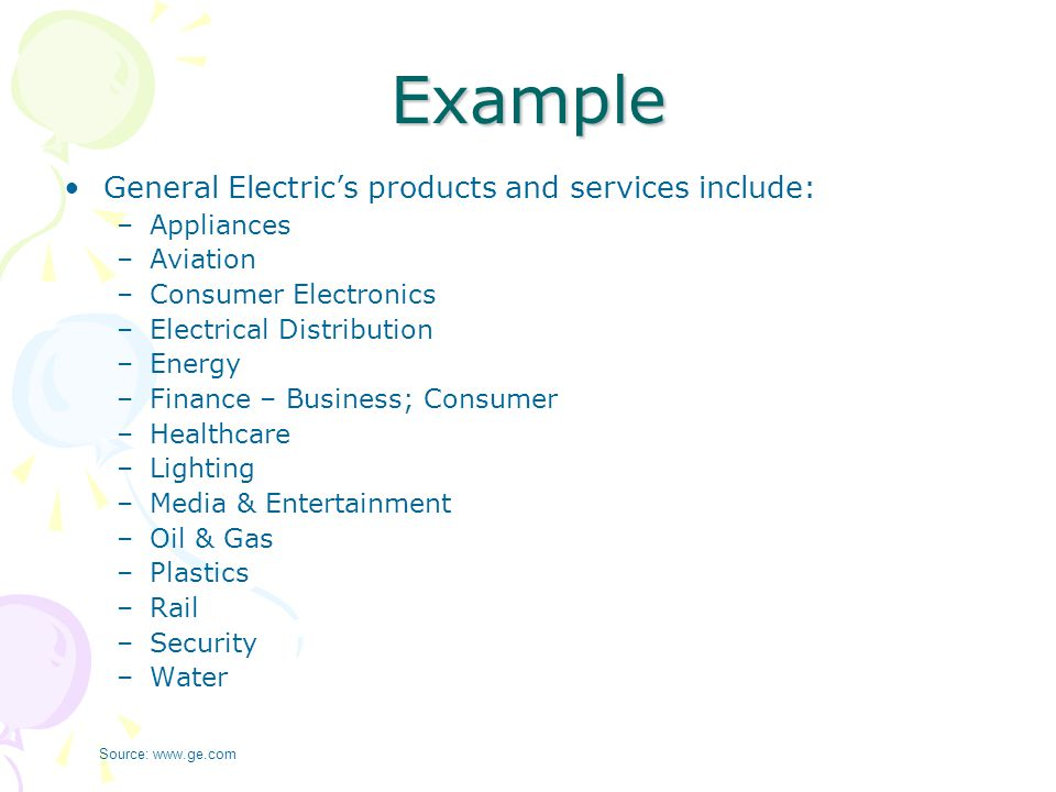 Example General Electric's products and services include: Appliances