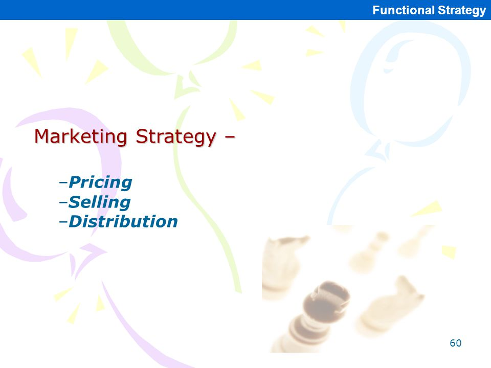 Marketing Strategy – Pricing Selling Distribution Functional Strategy
