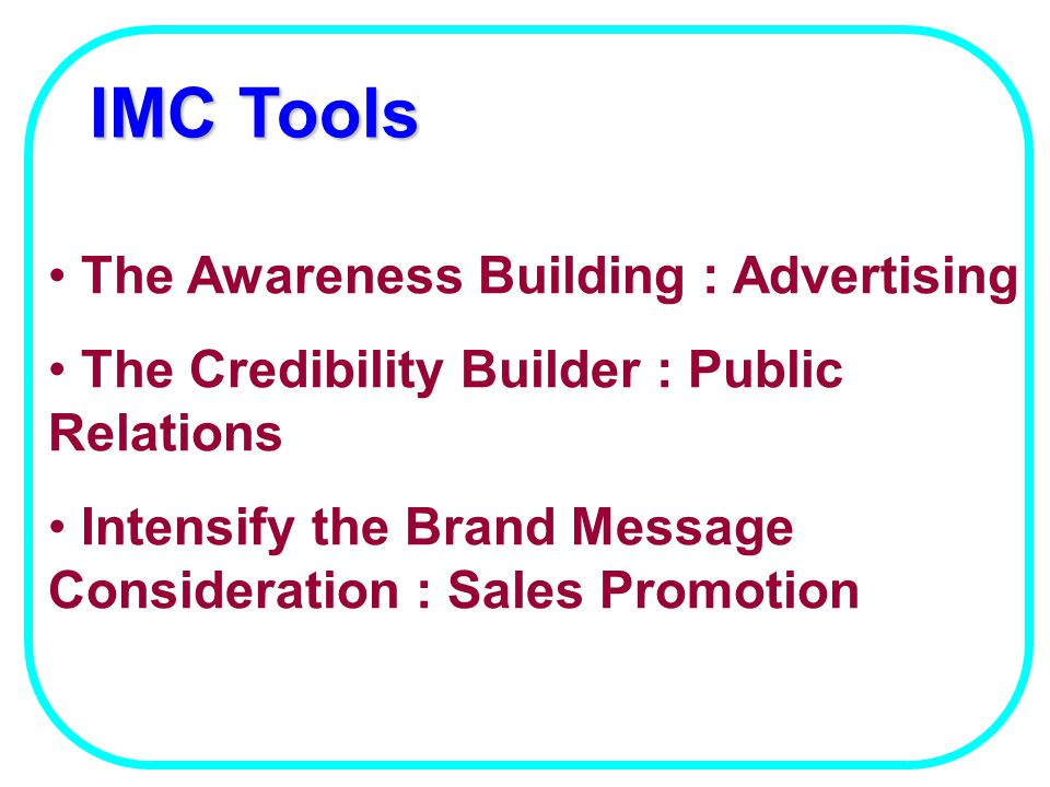 IMC Tools The Awareness Building : Advertising