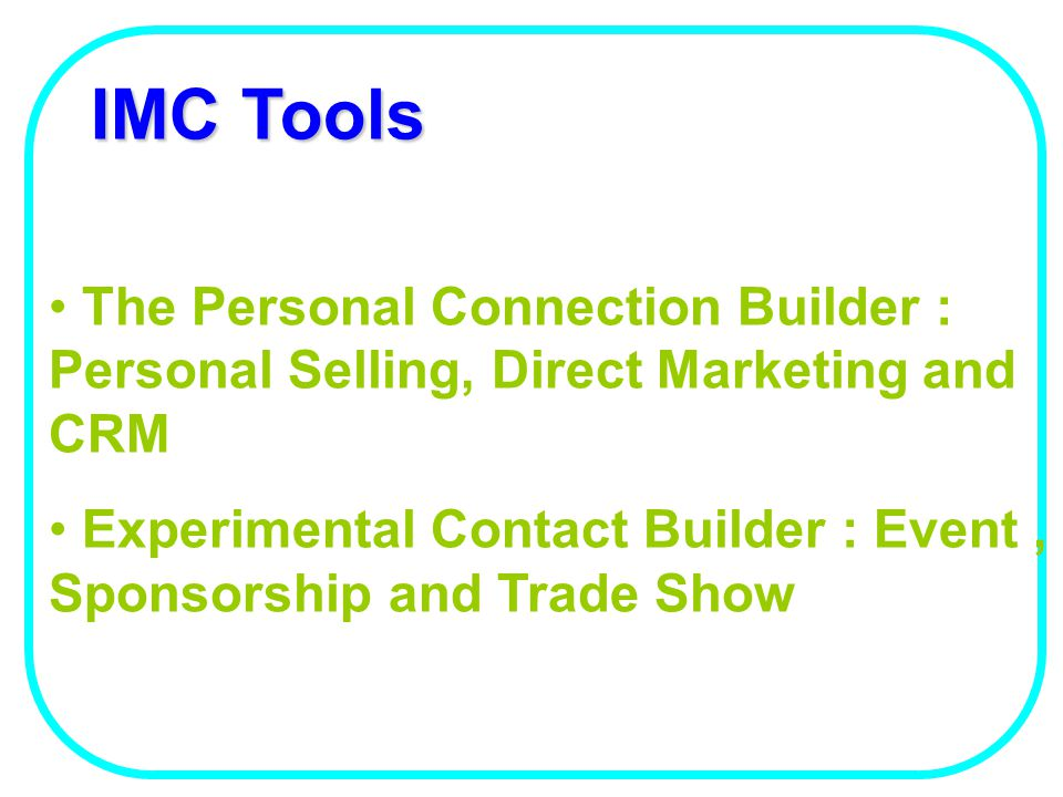 IMC Tools The Personal Connection Builder : Personal Selling, Direct Marketing and CRM.