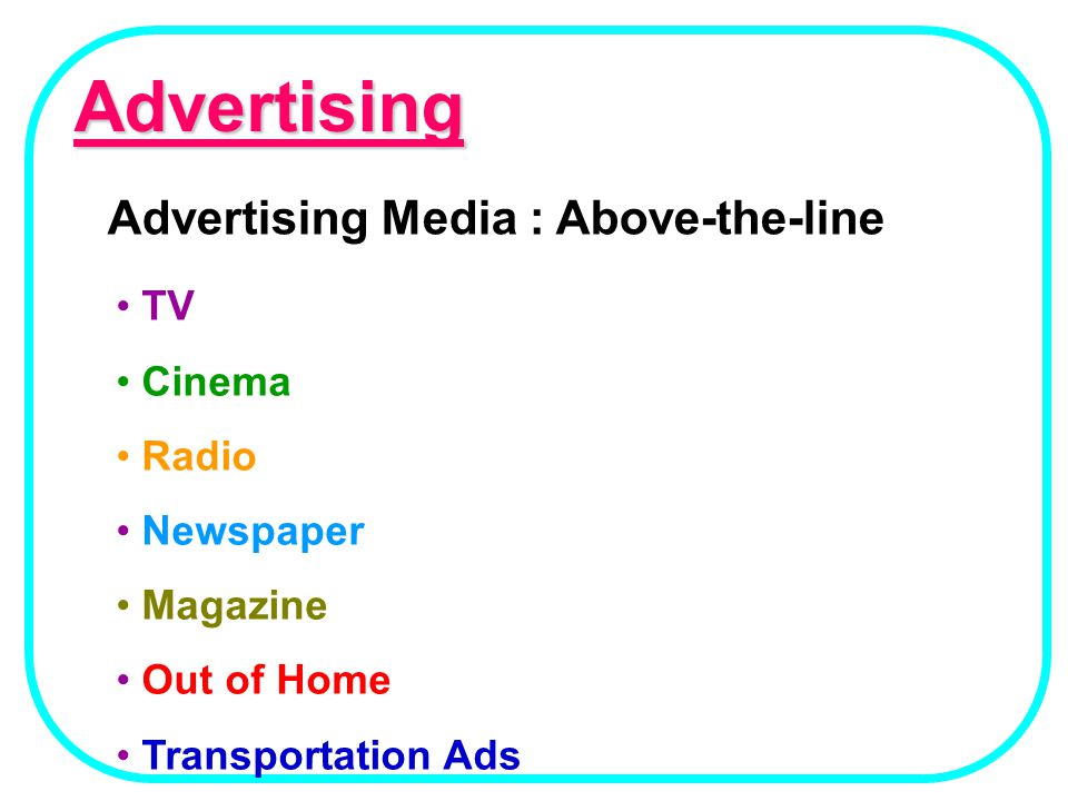 Advertising Advertising Media : Above-the-line TV Cinema Radio