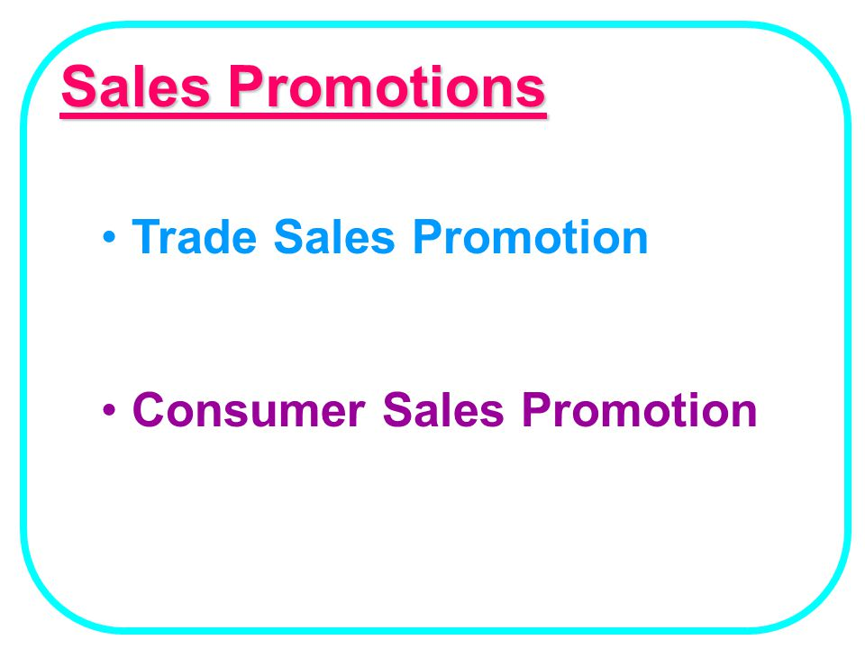 Sales Promotions Trade Sales Promotion Consumer Sales Promotion