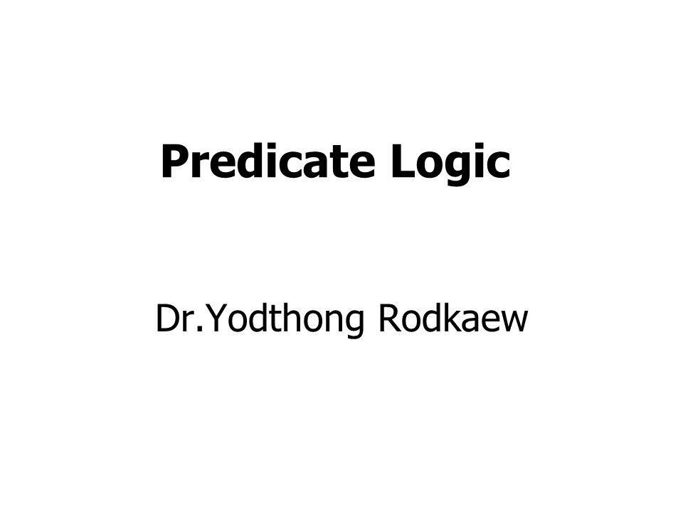 Predicate Logic Dr.Yodthong Rodkaew