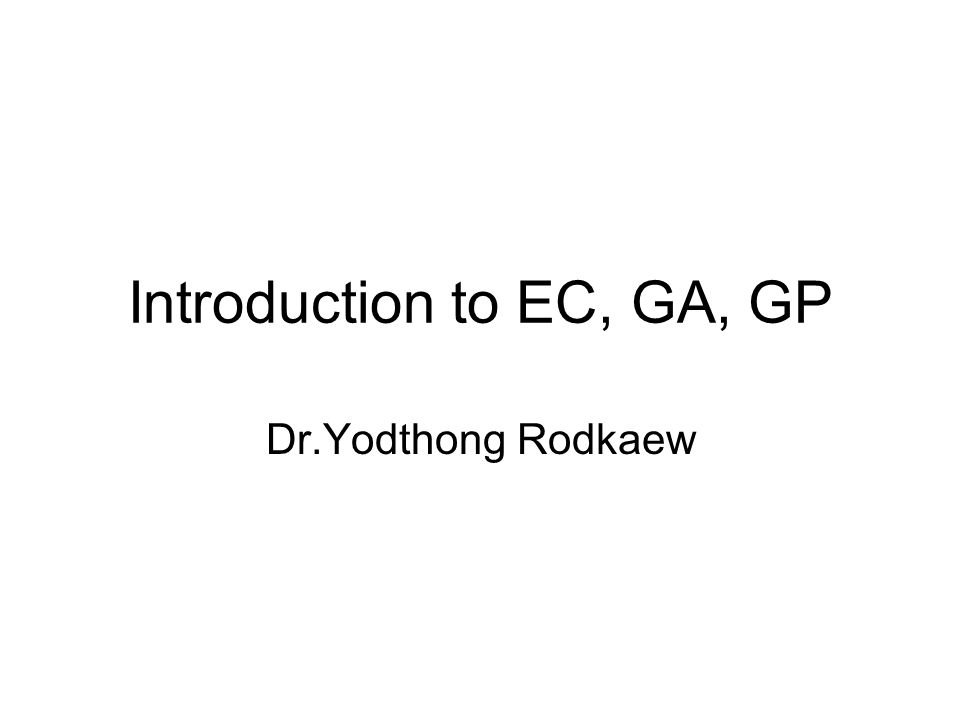 Introduction to EC, GA, GP