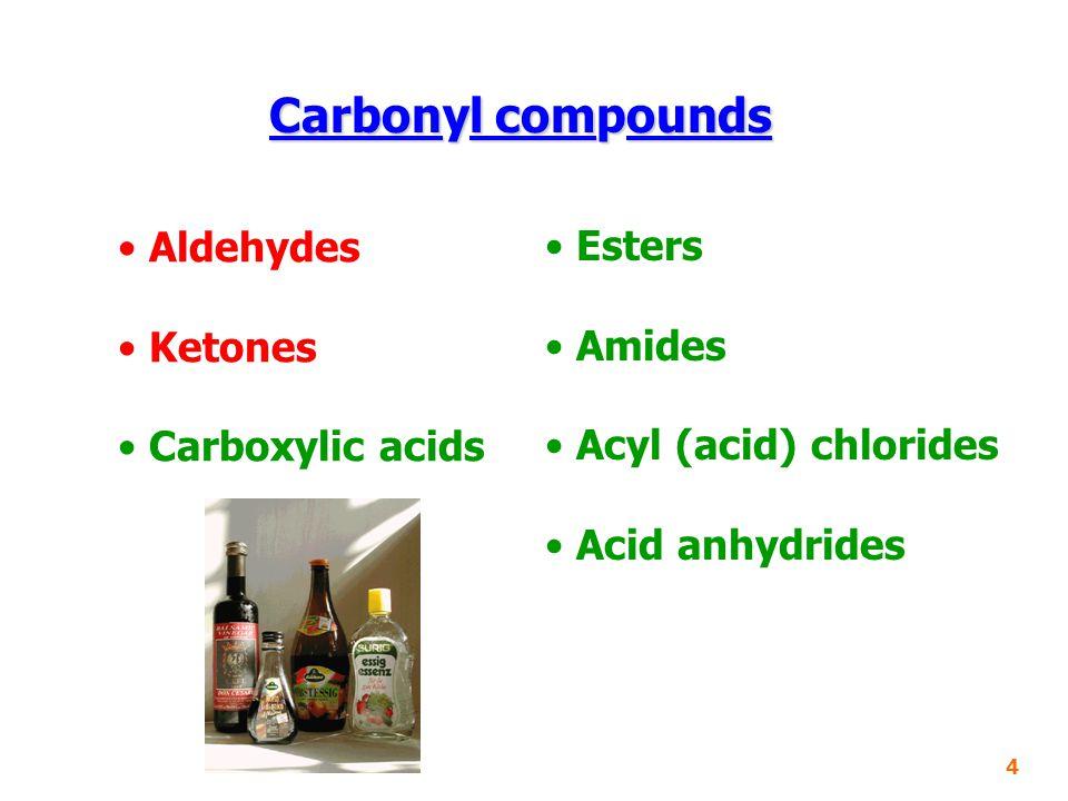 Carbonyl compounds Aldehydes Esters Ketones Amides Carboxylic acids