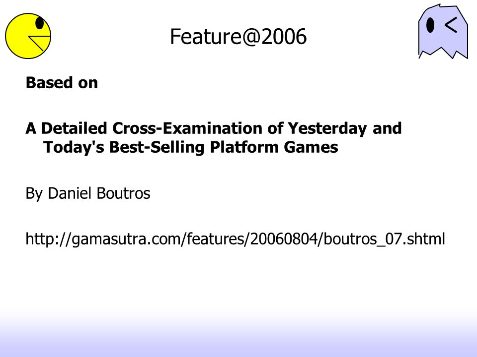 Feature@2006 Based on. A Detailed Cross-Examination of Yesterday and Today s Best-Selling Platform Games.