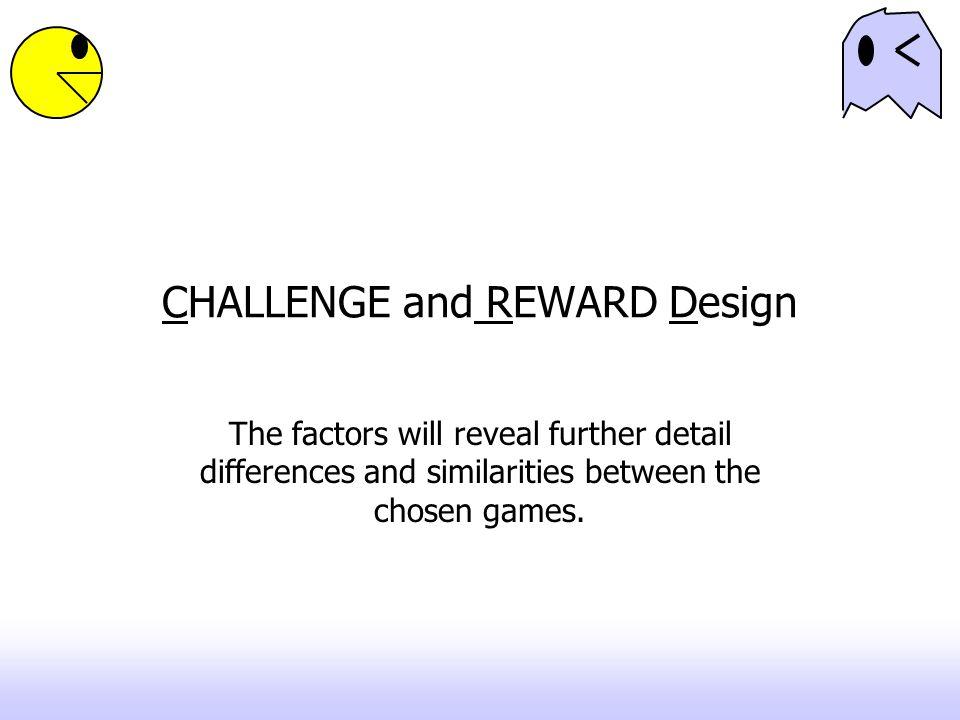 CHALLENGE and REWARD Design