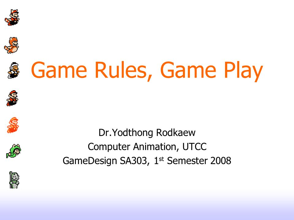 Game Rules, Game Play Dr.Yodthong Rodkaew Computer Animation, UTCC