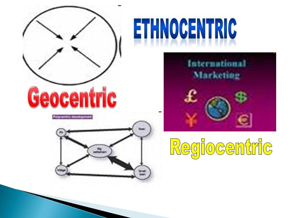 Ethnocentric Geocentric Regiocentric