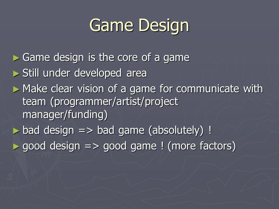 Game Design Game design is the core of a game